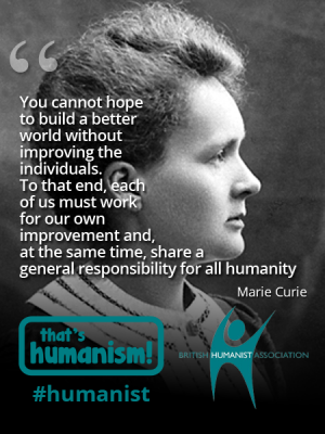 That's Humanism  - Madam Curie - British Humanist Association